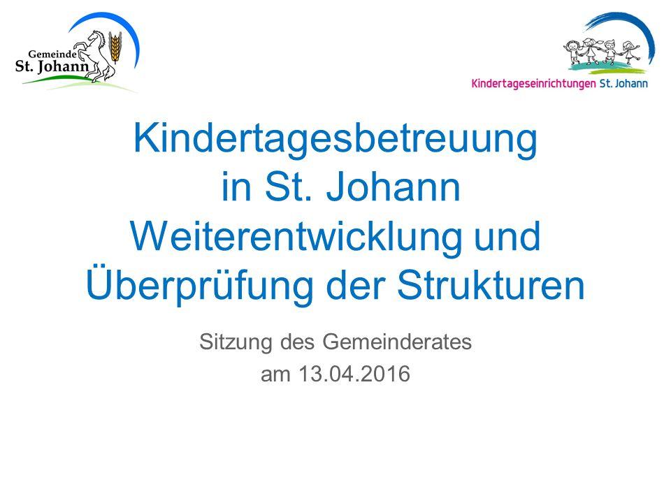 Kindertagesbetreuung in St. Johann Weiterentwicklung und Überprüfung der Strukturen Sitzung des Gemeinderates am 13.04.2016