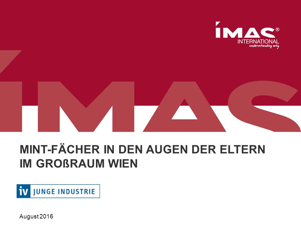 n=256, Eltern von Kindern im Alter von 6 bis 14 Jahren im Großraum Wien, Juni/Juli 2016, 416016 1 Forschungsdesign Forschungsziel Ziel dieser empirischen Untersuchung war es, allgemeine Einstellungen zu Wissenschaft und Forschung sowie zur Bedeutung der MINT-Fächer im Großraum Wien demoskopisch zu erheben.