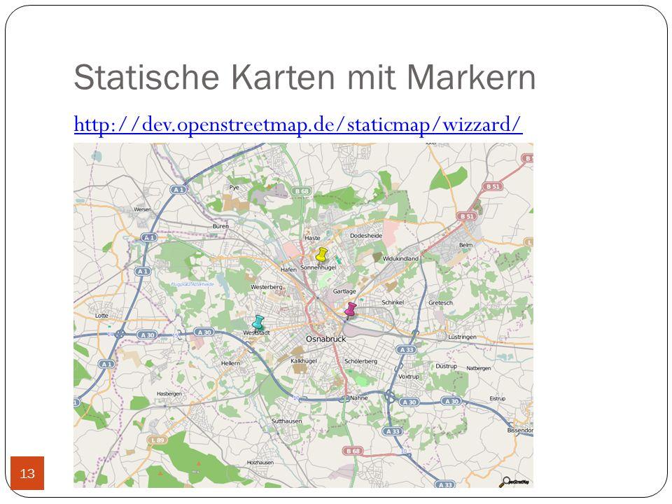 Statische Karten mit Markern http://dev.openstreetmap.de/staticmap/wizzard/ 13
