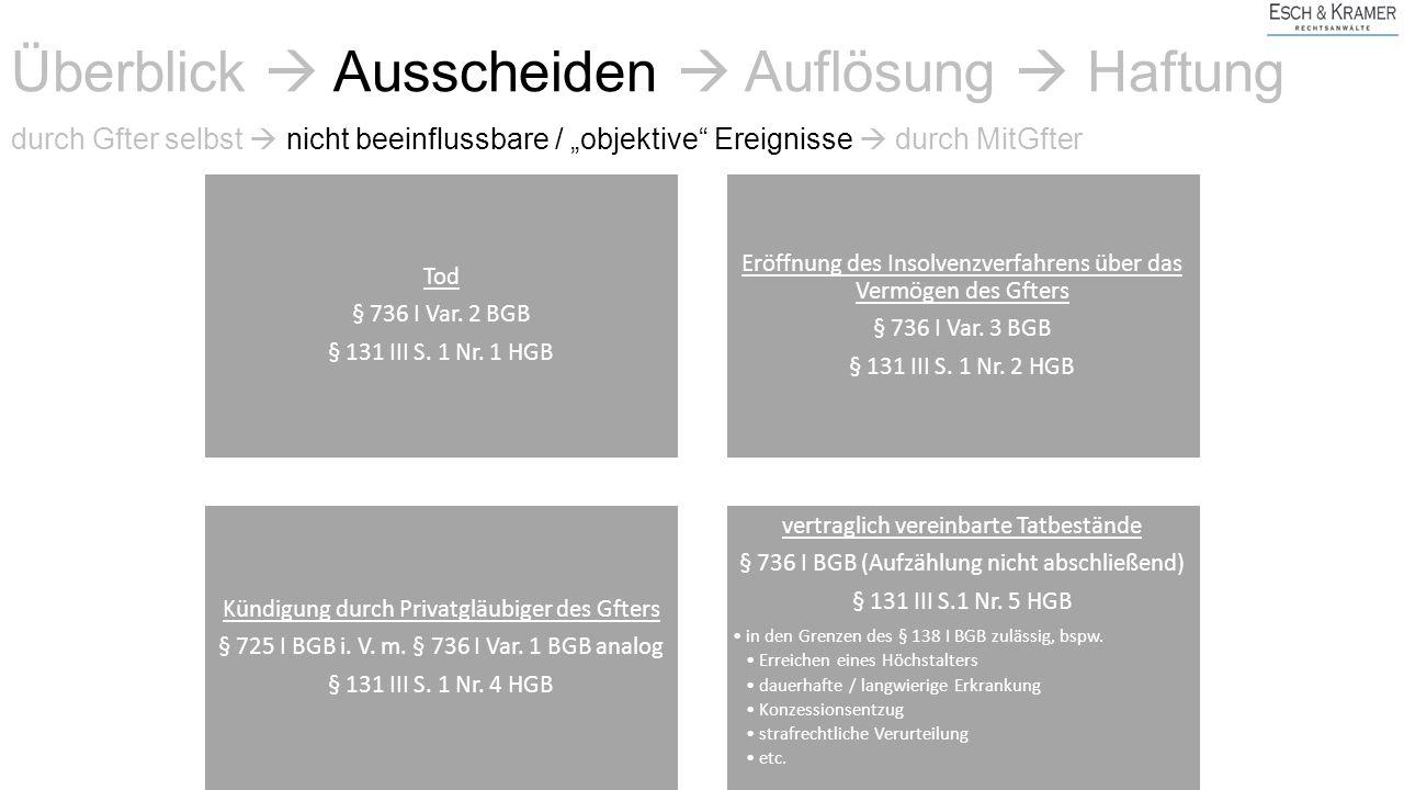 """Überblick  Ausscheiden  Auflösung  Haftung durch Gfter selbst  nicht beeinflussbare / """"objektive"""" Ereignisse  durch MitGfter Tod § 736 I Var. 2 B"""