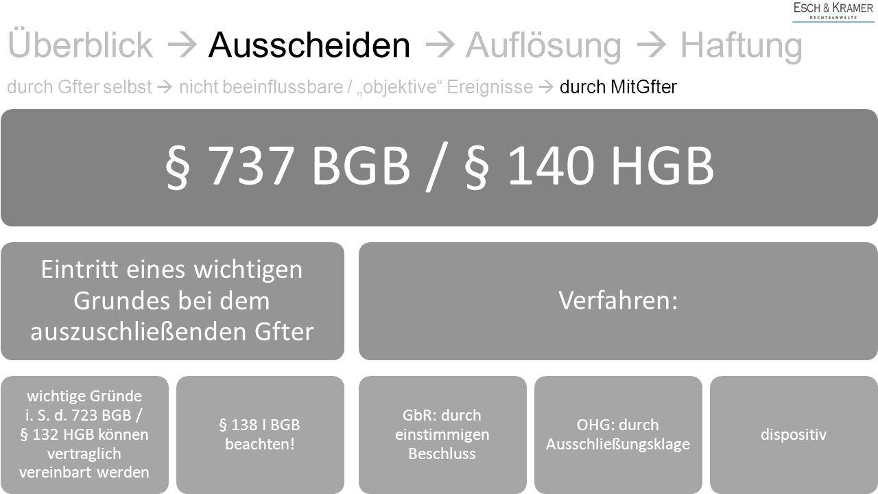 """Überblick  Ausscheiden  Auflösung  Haftung durch Gfter selbst  nicht beeinflussbare / """"objektive"""" Ereignisse  durch MitGfter § 737 BGB / § 140 HG"""