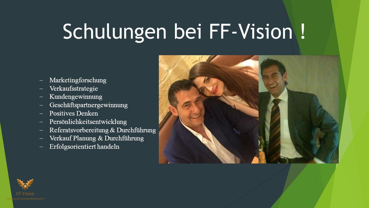  Marketingforschung  Verkaufsstrategie  Kundengewinnung  Geschäftspartnergewinnung  Positives Denken  Persönlichkeitsentwicklung  Referatsvorbereitung & Durchführung  Verkauf Planung & Durchführung  Erfolgsorientiert handeln Schulungen bei FF-Vision !