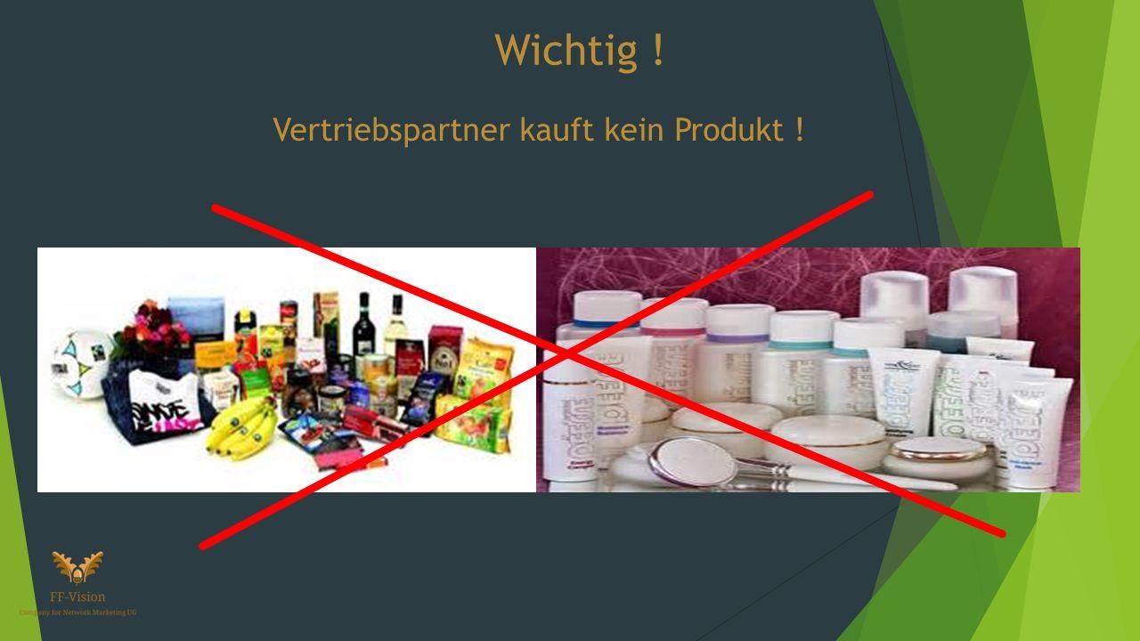 Wichtig ! Vertriebspartner kauft kein Produkt !