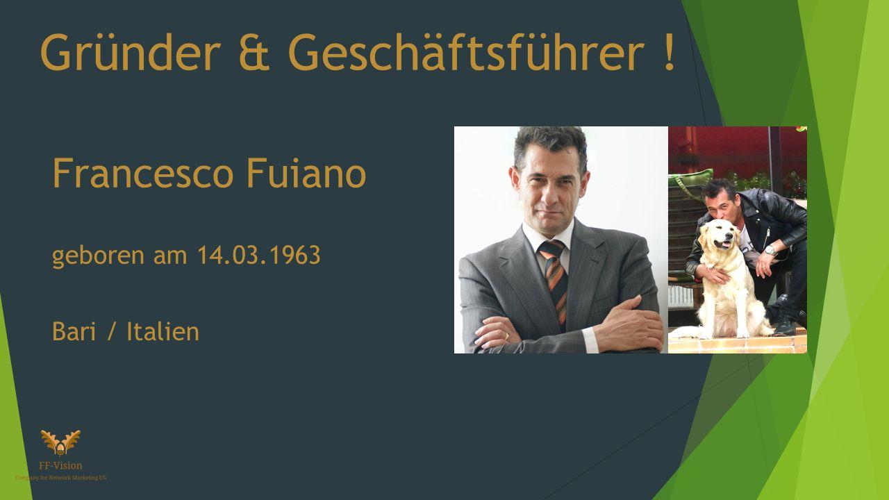Gründer & Geschäftsführer ! Francesco Fuiano geboren am 14.03.1963 Bari / Italien