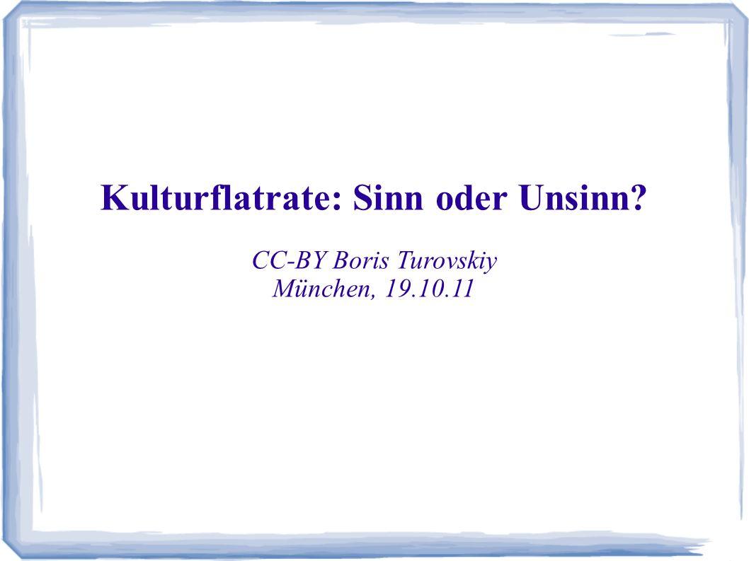 Kulturflatrate: Sinn oder Unsinn CC-BY Boris Turovskiy München, 19.10.11