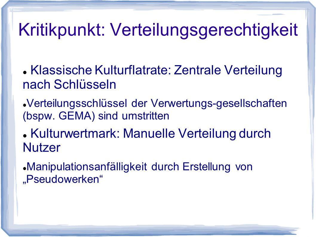 Kritikpunkt: Verteilungsgerechtigkeit Klassische Kulturflatrate: Zentrale Verteilung nach Schlüsseln Verteilungsschlüssel der Verwertungs-gesellschaften (bspw.