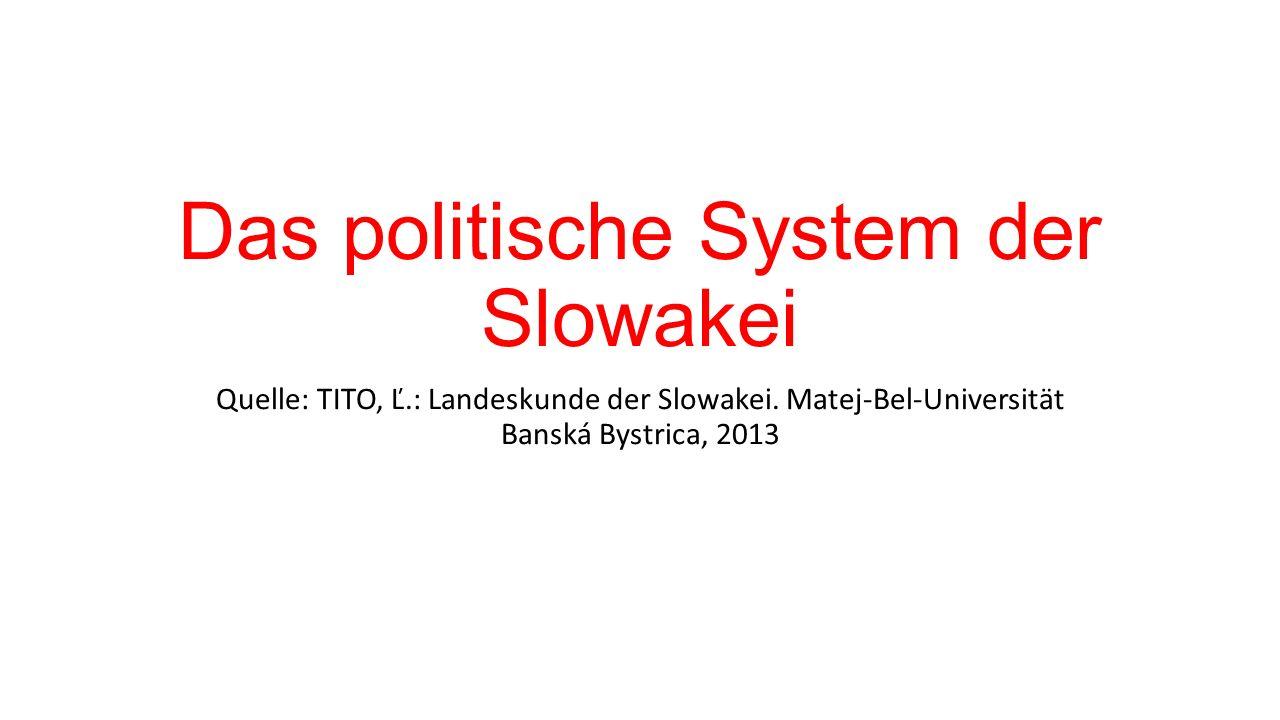 Das politische System der Slowakei Quelle: TITO, Ľ.: Landeskunde der Slowakei.