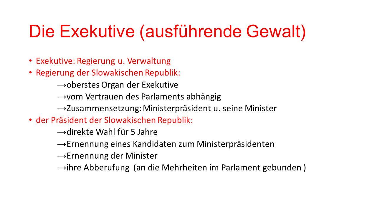 Die Exekutive (ausführende Gewalt) Exekutive: Regierung u.