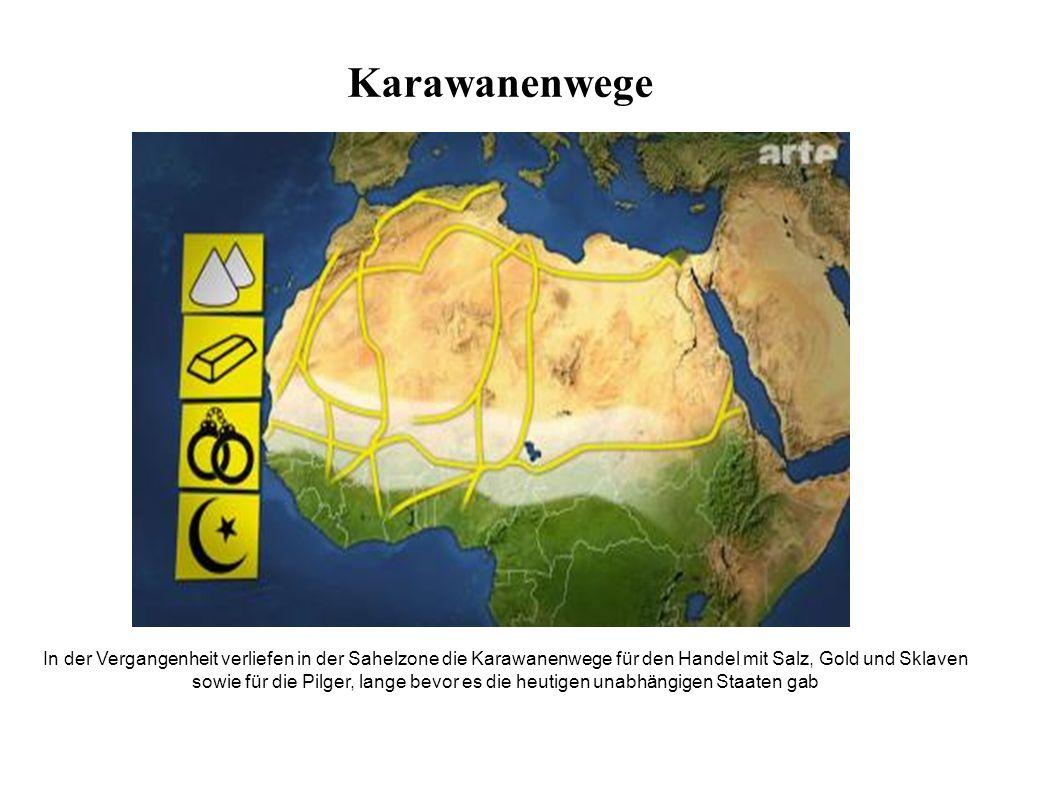 In der Vergangenheit verliefen in der Sahelzone die Karawanenwege für den Handel mit Salz, Gold und Sklaven sowie für die Pilger, lange bevor es die heutigen unabhängigen Staaten gab Karawanenwege