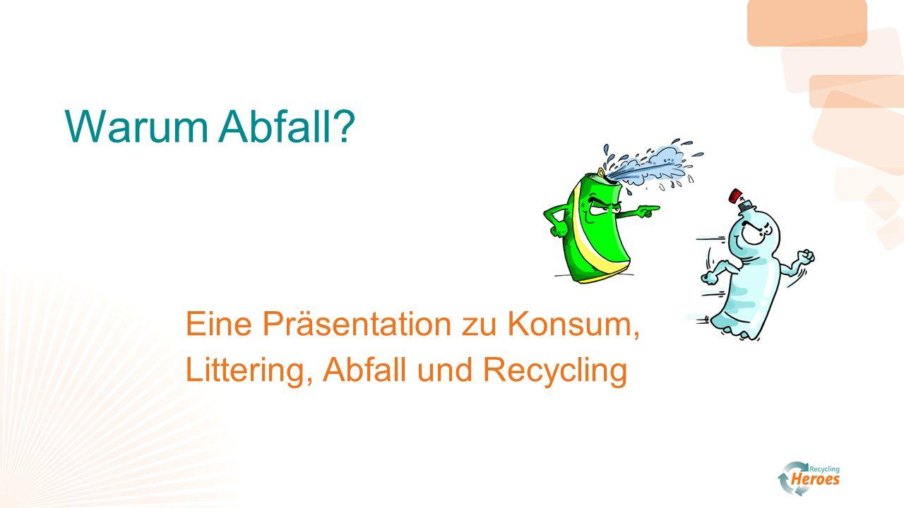 Warum Abfall? Eine Präsentation zu Konsum, Littering, Abfall und Recycling