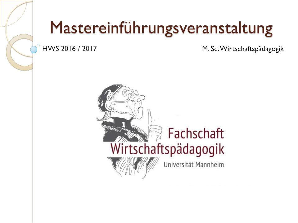 Mastereinführungsveranstaltung HWS 2016 / 2017M. Sc. Wirtschaftspädagogik