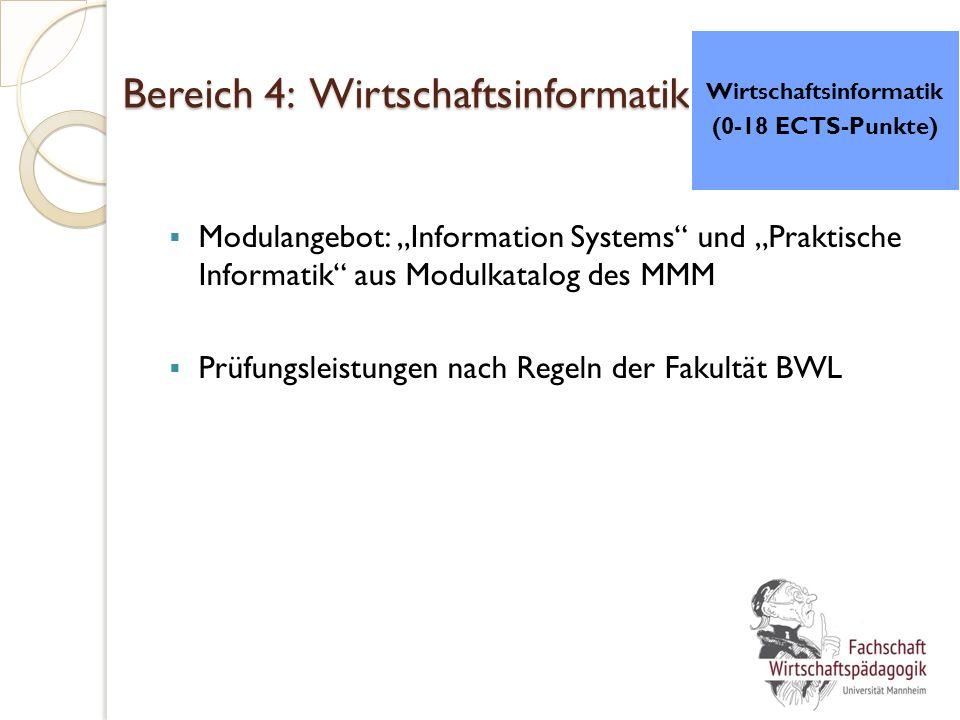"""Bereich 4: Wirtschaftsinformatik  Modulangebot: """"Information Systems und """"Praktische Informatik aus Modulkatalog des MMM  Prüfungsleistungen nach Regeln der Fakultät BWL Wirtschaftsinformatik (0-18 ECTS-Punkte)"""