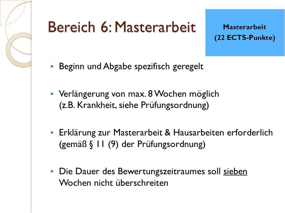 Bereich 6: Masterarbeit  Beginn und Abgabe spezifisch geregelt  Verlängerung von max.