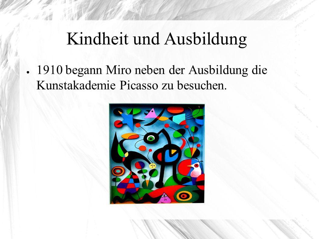 Kindheit und Ausbildung ● 1910 begann Miro neben der Ausbildung die Kunstakademie Picasso zu besuchen.