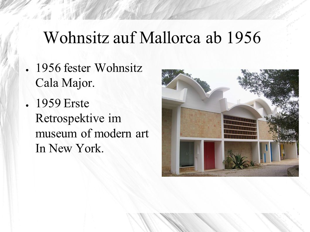 Wohnsitz auf Mallorca ab 1956 ● 1956 fester Wohnsitz Cala Major. ● 1959 Erste Retrospektive im museum of modern art In New York.