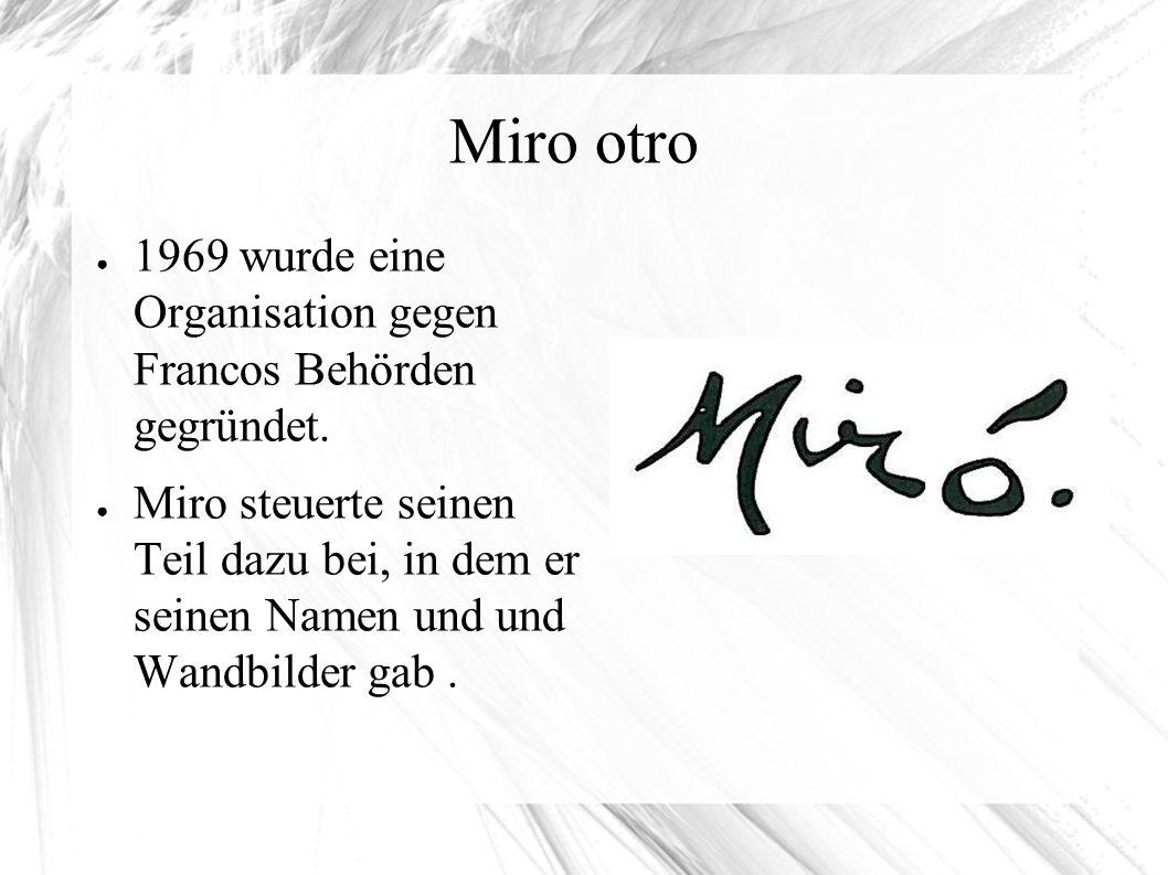 Miro otro ● 1969 wurde eine Organisation gegen Francos Behörden gegründet. ● Miro steuerte seinen Teil dazu bei, in dem er seinen Namen und und Wandbi