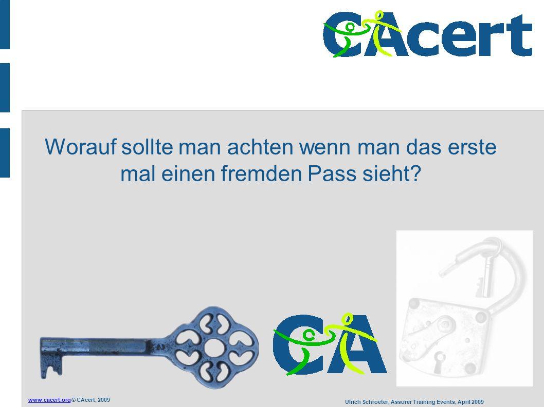 www.cacert.orgwww.cacert.org © CAcert, 2009 Ulrich Schroeter, Assurer Training Events, April 2009 Worauf sollte man achten wenn man das erste mal einen fremden Pass sieht
