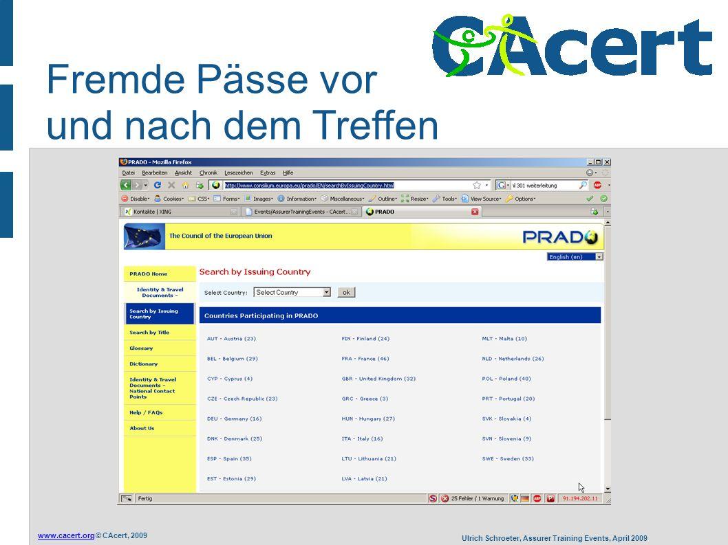 www.cacert.orgwww.cacert.org © CAcert, 2009 Ulrich Schroeter, Assurer Training Events, April 2009 Fremde Pässe vor und nach dem Treffen