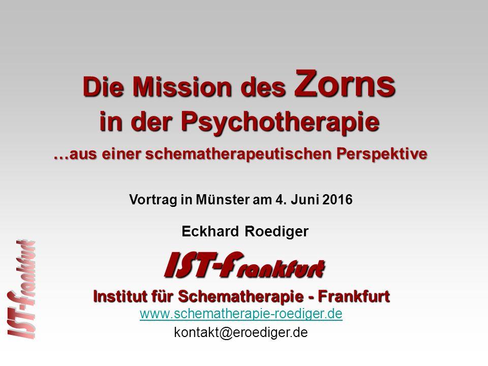 Die Mission des Zorns in der Psychotherapie Eckhard Roediger IST-F rankfurt Institut für Schematherapie - Frankfurt www.schematherapie-roediger.de kontakt@eroediger.de Vortrag in Münster am 4.