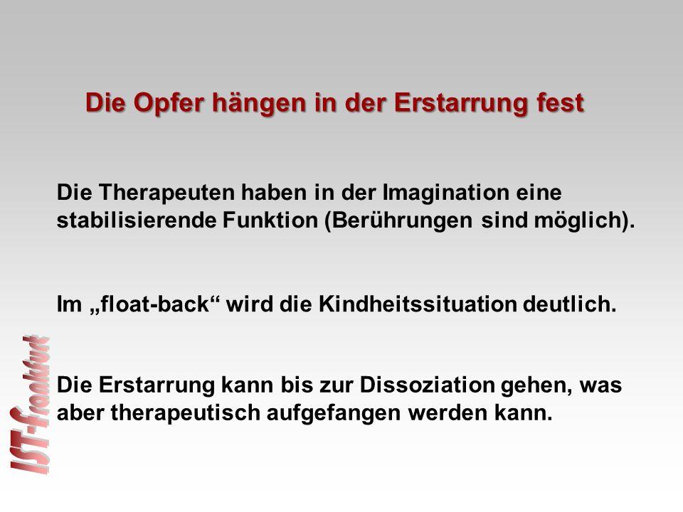 Die Opfer hängen in der Erstarrung fest Die Therapeuten haben in der Imagination eine stabilisierende Funktion (Berührungen sind möglich).