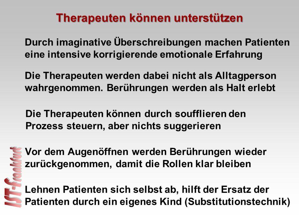 Therapeuten können unterstützen Durch imaginative Überschreibungen machen Patienten eine intensive korrigierende emotionale Erfahrung Die Therapeuten werden dabei nicht als Alltagperson wahrgenommen.