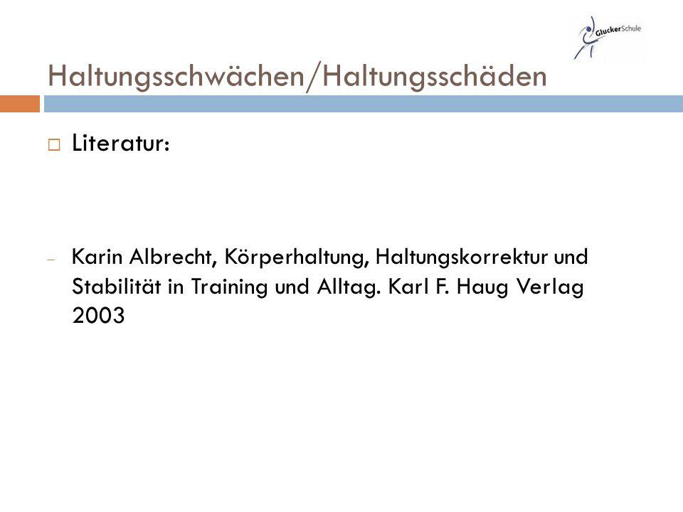  Literatur:  Karin Albrecht, Körperhaltung, Haltungskorrektur und Stabilität in Training und Alltag.