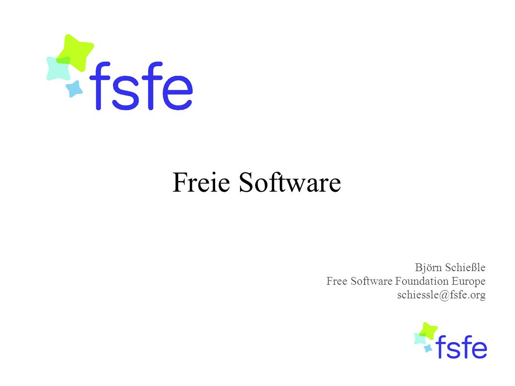 Freie Software Björn Schießle Free Software Foundation Europe schiessle@fsfe.org