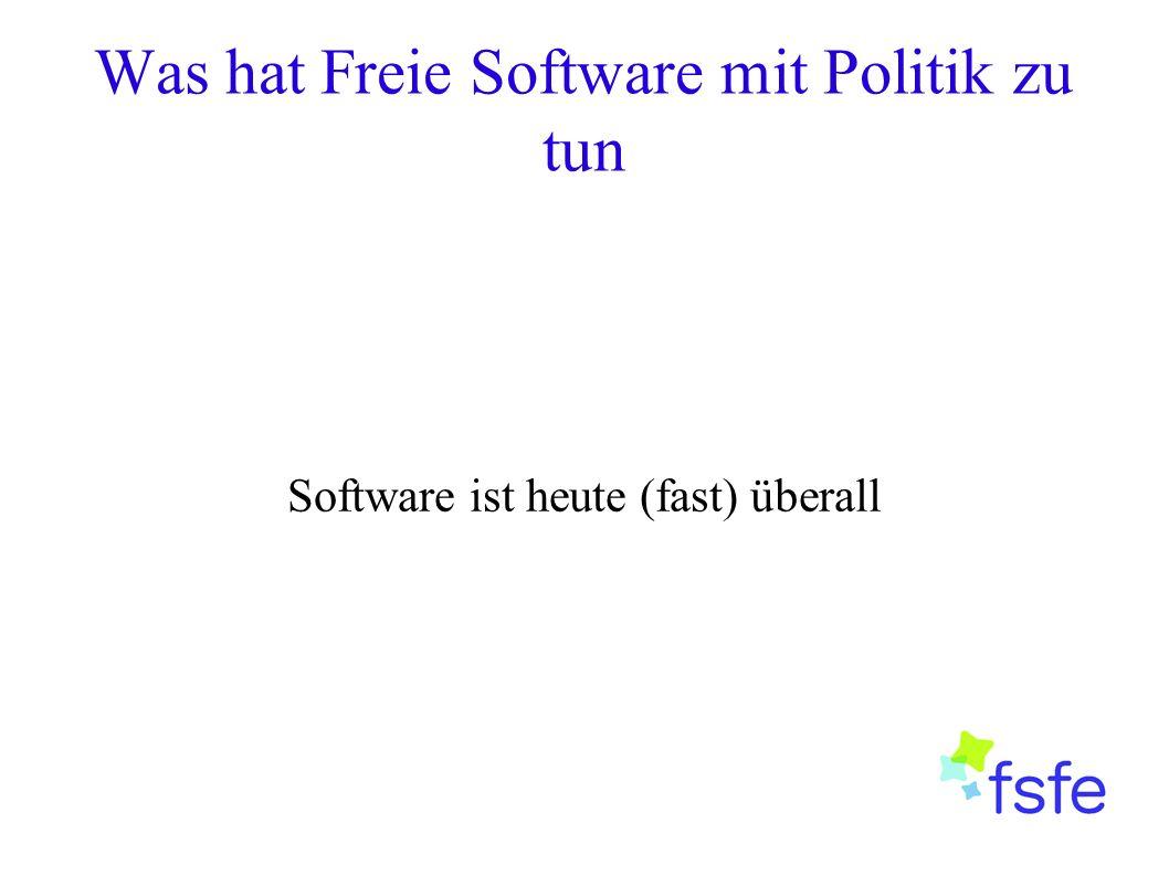 Was hat Freie Software mit Politik zu tun Software ist heute (fast) überall