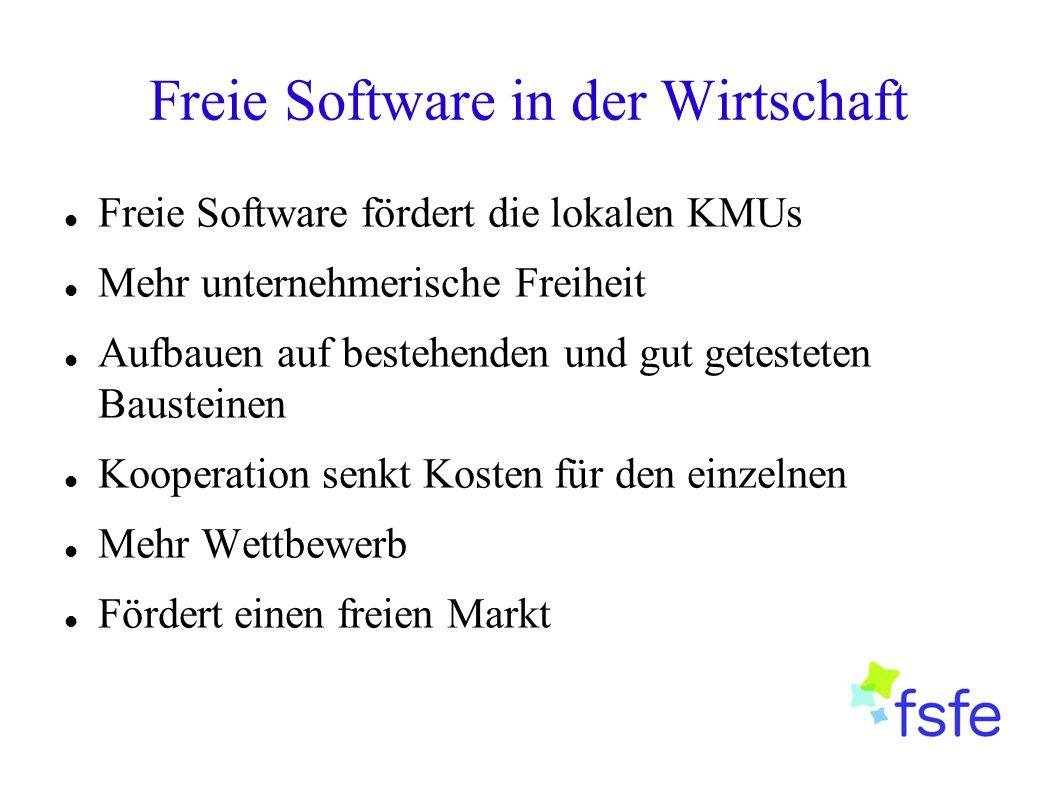 Freie Software in der Wirtschaft Freie Software fördert die lokalen KMUs Mehr unternehmerische Freiheit Aufbauen auf bestehenden und gut getesteten Bausteinen Kooperation senkt Kosten für den einzelnen Mehr Wettbewerb Fördert einen freien Markt