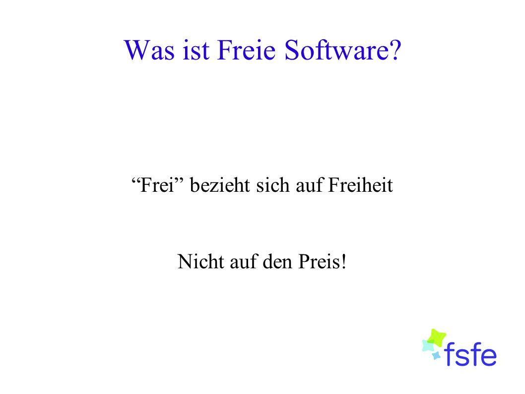 """Was ist Freie Software? """"Frei"""" bezieht sich auf Freiheit Nicht auf den Preis!"""