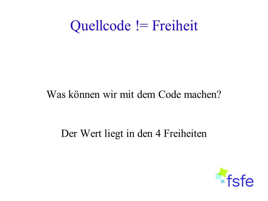 Quellcode != Freiheit Was können wir mit dem Code machen? Der Wert liegt in den 4 Freiheiten