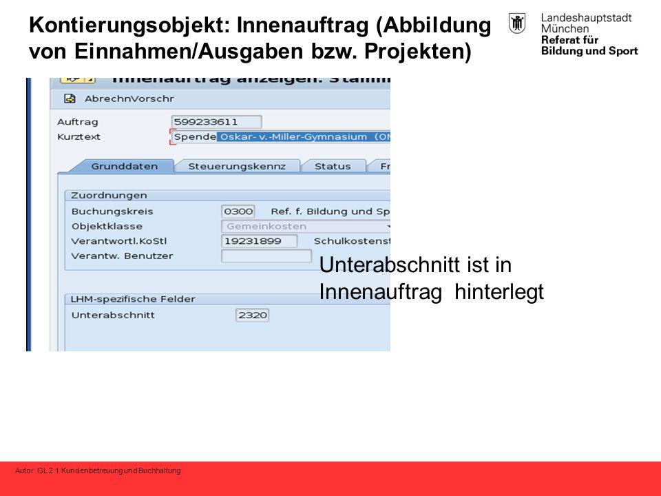 Autor: GL 2.1 Kundenbetreuung und Buchhaltung Kontierungsobjekt: Innenauftrag (Abbildung von Einnahmen/Ausgaben bzw. Projekten) Unterabschnitt ist in