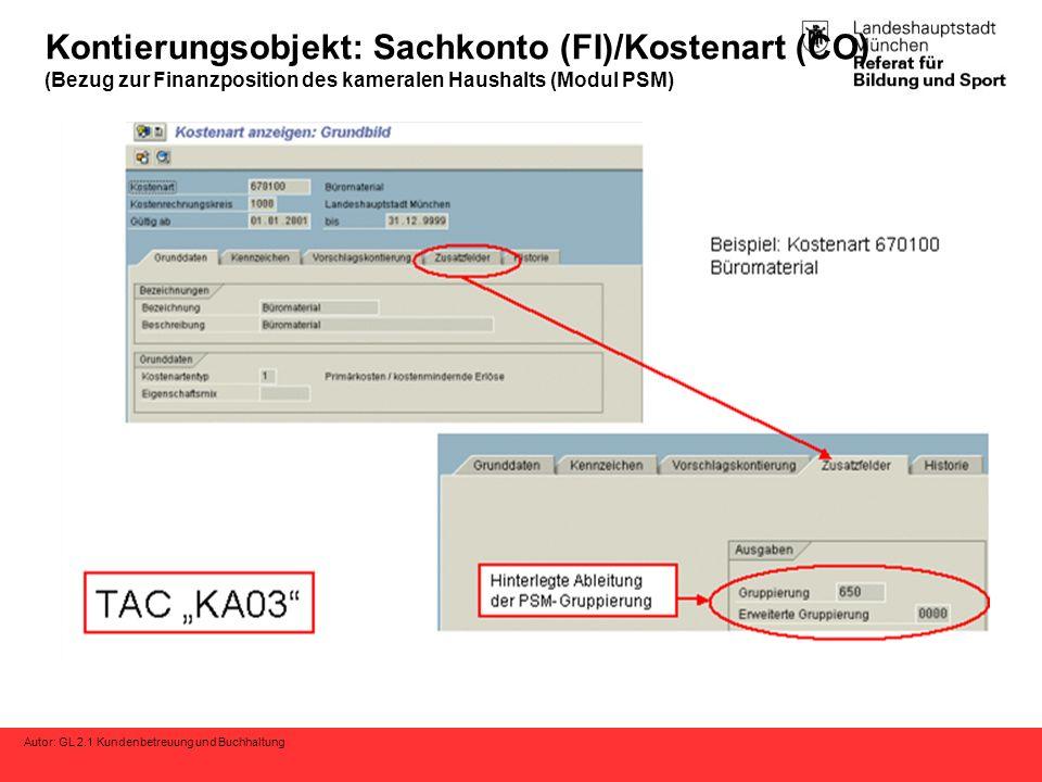 Autor: GL 2.1 Kundenbetreuung und Buchhaltung Kontierungsobjekt: Sachkonto (FI)/Kostenart (CO) (Bezug zur Finanzposition des kameralen Haushalts (Modul PSM)
