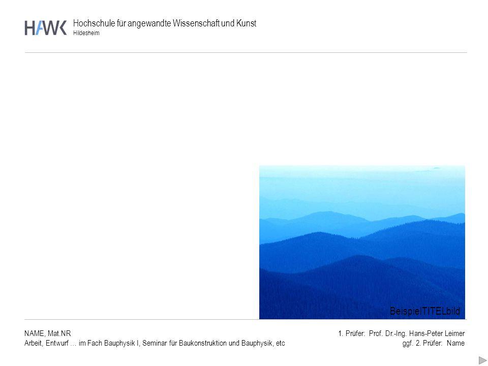 Hochschule für angewandte Wissenschaft und Kunst Hildesheim NAME, Mat.NR Arbeit, Entwurf … im Fach Bauphysik I, Seminar für Baukonstruktion und Bauphy