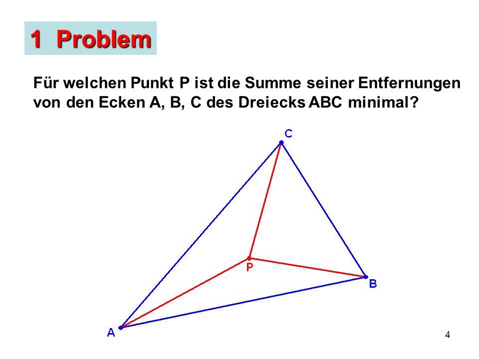 4 1 Problem Für welchen Punkt P ist die Summe seiner Entfernungen von den Ecken A, B, C des Dreiecks ABC minimal