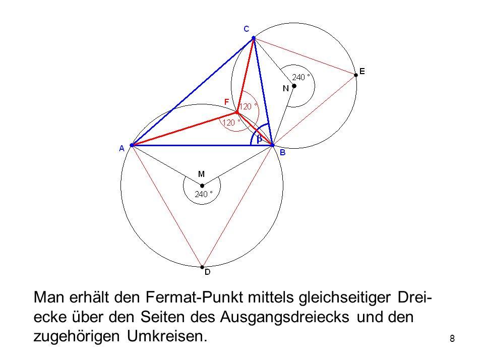 8 Man erhält den Fermat-Punkt mittels gleichseitiger Drei- ecke über den Seiten des Ausgangsdreiecks und den zugehörigen Umkreisen.