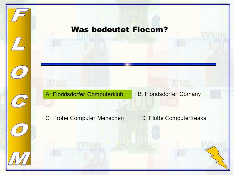 A: Floridsdorfer Computerklub B: Floridsdorfer Comany C: Frohe Computer MenschenD: Flotte Computerfreaks Was bedeutet Flocom.