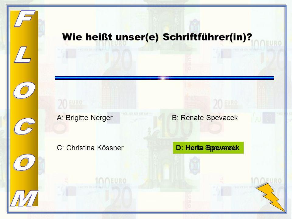 D: Herta Spevacek B: Renate Spevacek C: Christina Kössner A: Brigitte Nerger Wie heißt unser(e) Schriftführer(in).