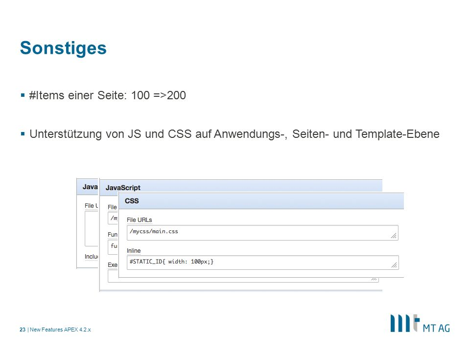 | Sonstiges  #Items einer Seite: 100 =>200  Unterstützung von JS und CSS auf Anwendungs-, Seiten- und Template-Ebene New Features APEX 4.2.x23