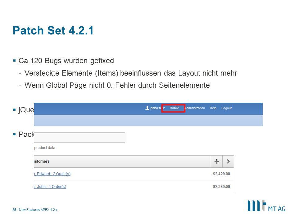 | Patch Set 4.2.1  Ca 120 Bugs wurden gefixed -Versteckte Elemente (Items) beeinflussen das Layout nicht mehr -Wenn Global Page nicht 0: Fehler durch Seitenelemente  jQuery Mobile 1.2.0  Packaged Applications greifen nun auf beide UI's zu New Features APEX 4.2.x25