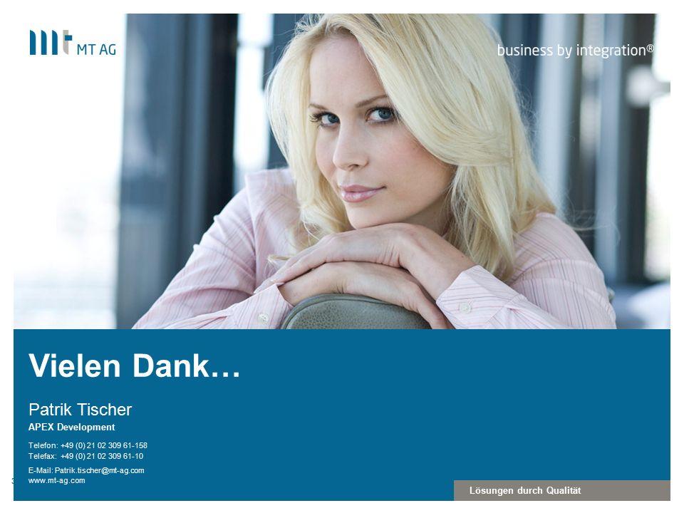 | Lösungen durch Qualität Telefon: Telefax: E-Mail: www.mt-ag.com Vielen Dank… APEX Development +49 (0) 21 02 309 61-158 Patrik.tischer@mt-ag.com Patrik Tischer 34 +49 (0) 21 02 309 61-10