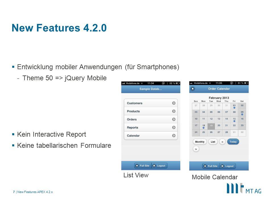 | New Features 4.2.0  Entwicklung mobiler Anwendungen (für Smartphones) -Theme 50 => jQuery Mobile  Kein Interactive Report  Keine tabellarischen Formulare New Features APEX 4.2.x7