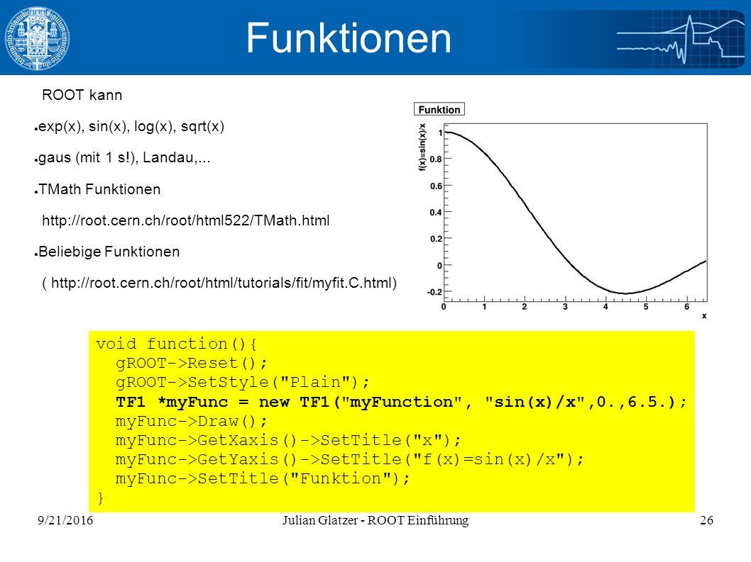 9/21/2016Julian Glatzer - ROOT Einführung26 Funktionen ROOT kann ● exp(x), sin(x), log(x), sqrt(x) ● gaus (mit 1 s!), Landau,...