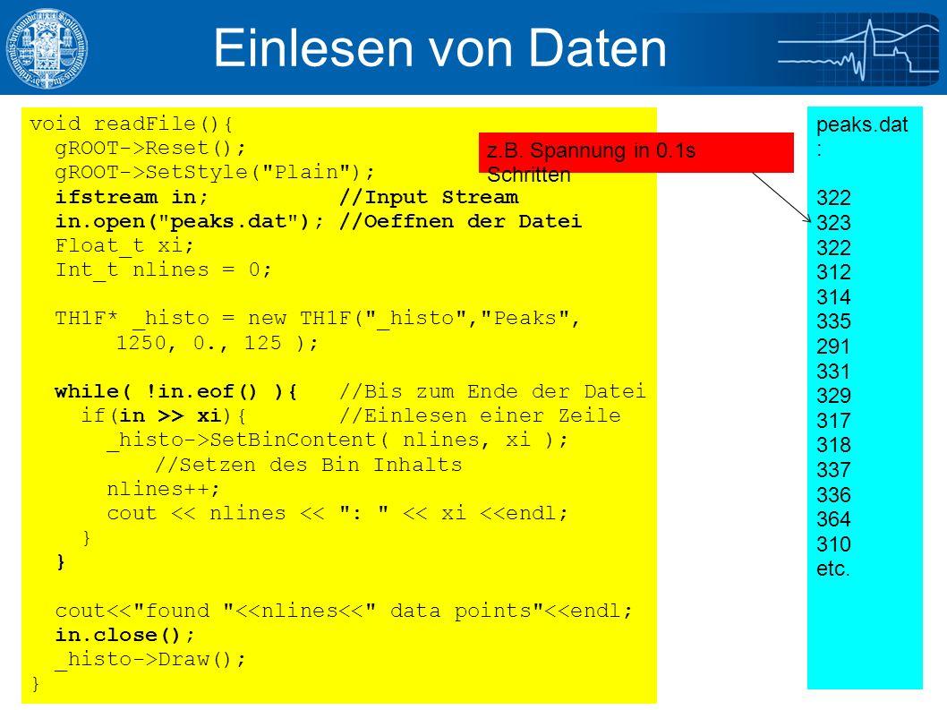 9/21/2016Julian Glatzer - ROOT Einführung27 Einlesen von Daten void readFile(){ gROOT->Reset(); gROOT->SetStyle( Plain ); ifstream in; //Input Stream in.open( peaks.dat ); //Oeffnen der Datei Float_t xi; Int_t nlines = 0; TH1F* _histo = new TH1F( _histo , Peaks , 1250, 0., 125 ); while( !in.eof() ){ //Bis zum Ende der Datei if(in >> xi){ //Einlesen einer Zeile _histo->SetBinContent( nlines, xi ); //Setzen des Bin Inhalts nlines++; cout << nlines << : << xi <<endl; } cout<< found <<nlines<< data points <<endl; in.close(); _histo->Draw(); } peaks.dat : 322 323 322 312 314 335 291 331 329 317 318 337 336 364 310 etc.