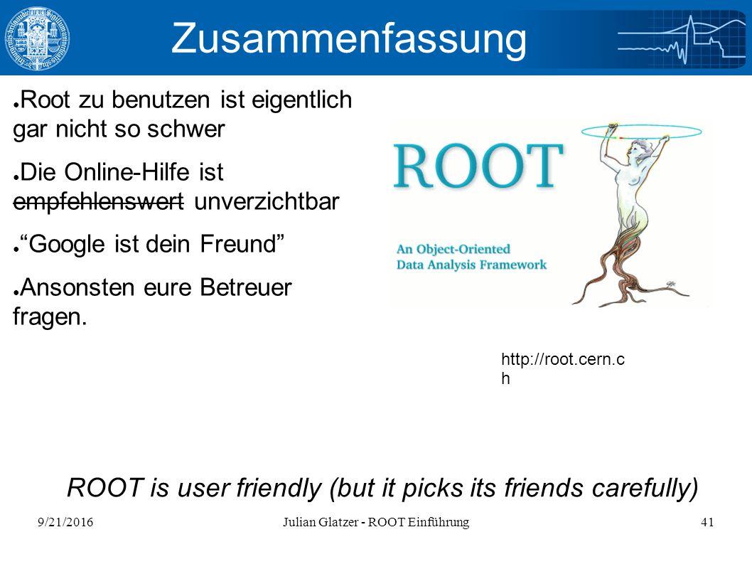 9/21/2016Julian Glatzer - ROOT Einführung41 Zusammenfassung ● Root zu benutzen ist eigentlich gar nicht so schwer ● Die Online-Hilfe ist empfehlenswert unverzichtbar ● Google ist dein Freund ● Ansonsten eure Betreuer fragen.