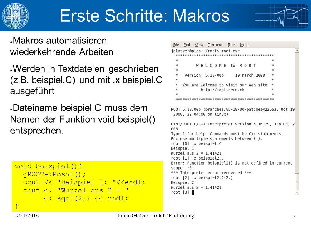 9/21/2016Julian Glatzer - ROOT Einführung7 ● Makros automatisieren wiederkehrende Arbeiten ● Werden in Textdateien geschrieben (z.B.