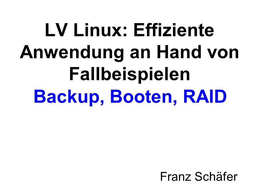 Backup, Booten, RAID Franz Schäfer LV Linux: Effiziente Anwendung an Hand von Fallbeispielen