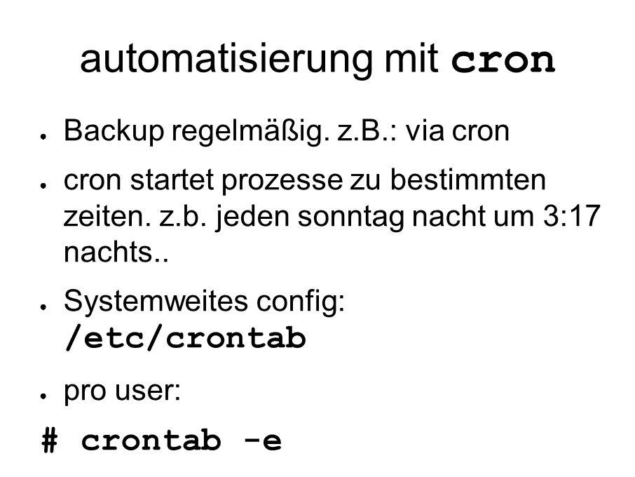 automatisierung mit cron ● Backup regelmäßig.