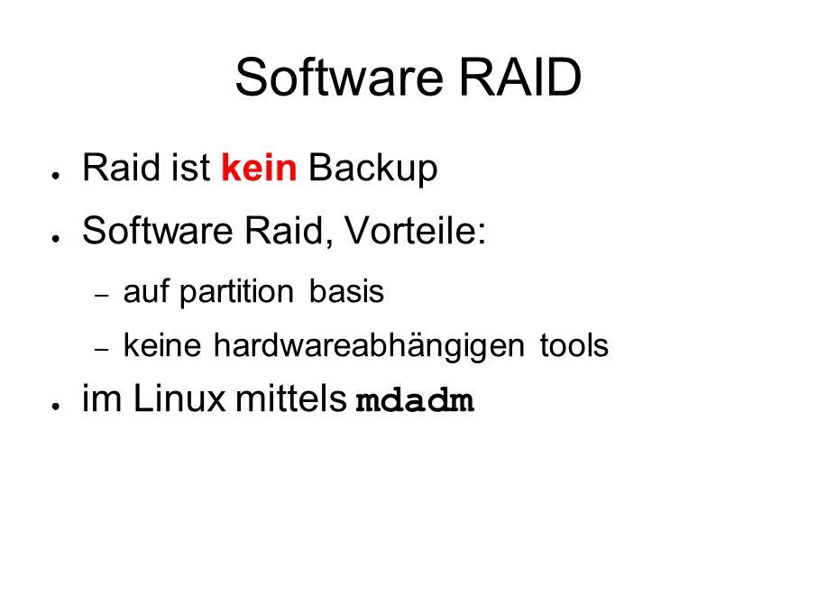Software RAID ● Raid ist kein Backup ● Software Raid, Vorteile: – auf partition basis – keine hardwareabhängigen tools ● im Linux mittels mdadm
