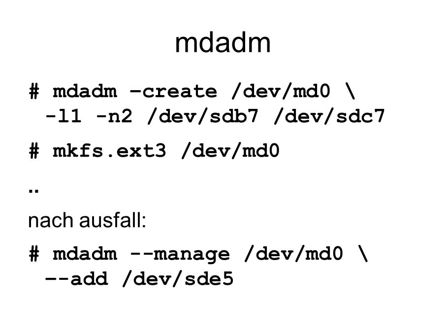 mdadm # mdadm –create /dev/md0 \ -l1 -n2 /dev/sdb7 /dev/sdc7 # mkfs.ext3 /dev/md0..